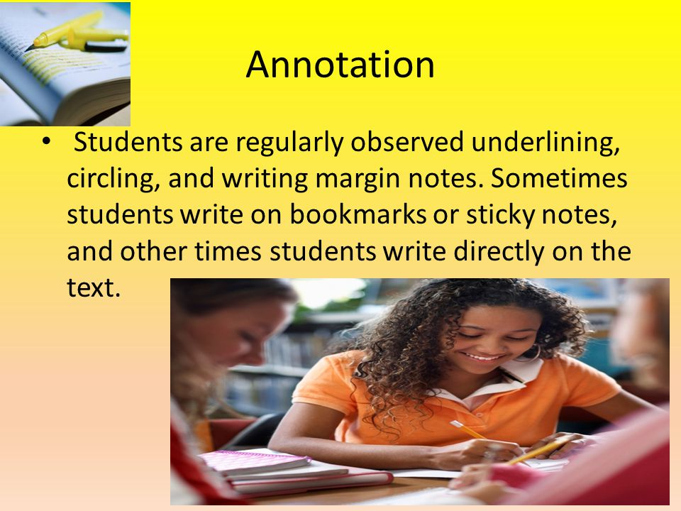 Annotation Students are regularly observed underlining, circling, and writing margin notes.