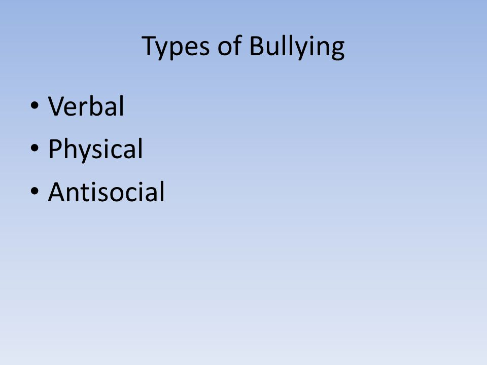 Types of Bullying Verbal Physical Antisocial