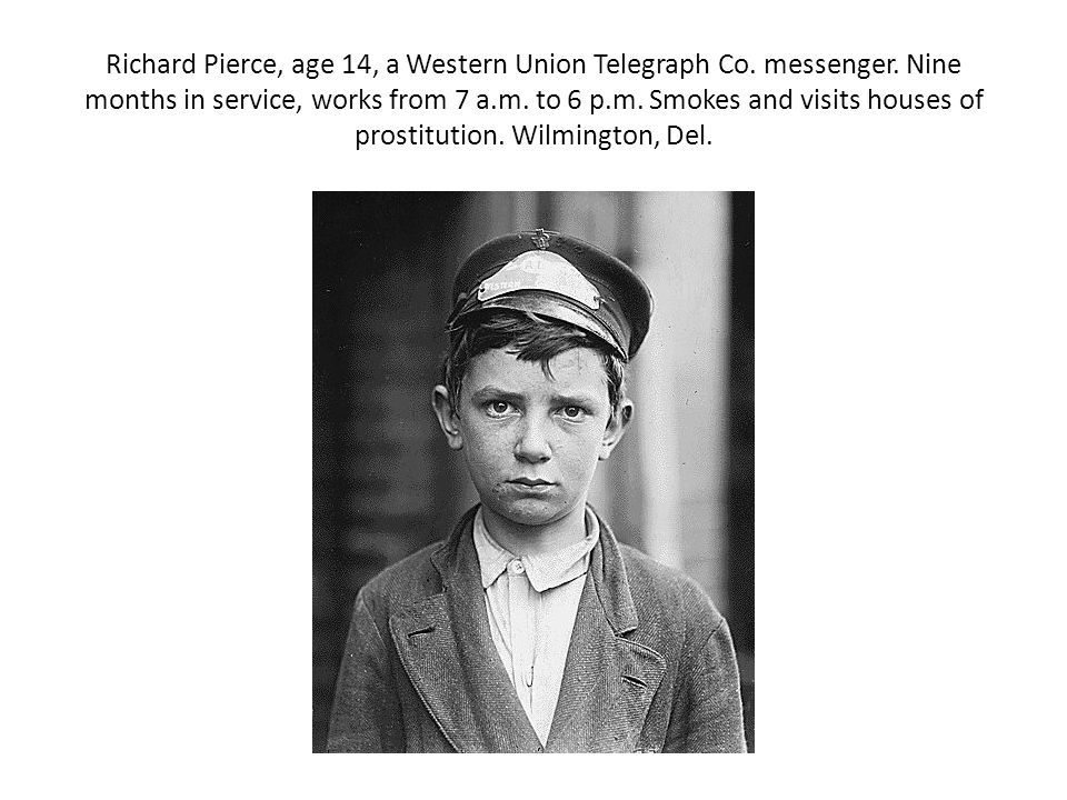 Richard Pierce, age 14, a Western Union Telegraph Co. messenger. Nine months in service, works from 7 a.m. to 6 p.m. Smokes and visits houses of prost
