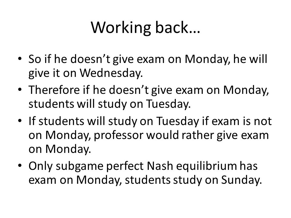 Working back… So if he doesn't give exam on Monday, he will give it on Wednesday. Therefore if he doesn't give exam on Monday, students will study on