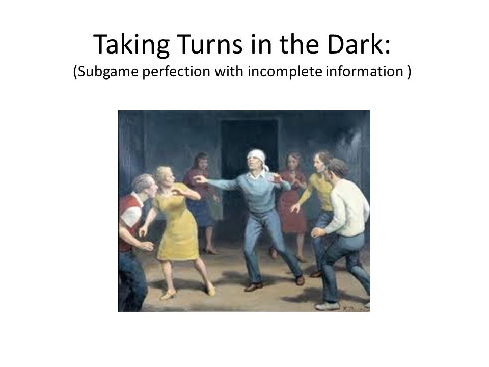 Subgame Perfection with Imperfect Information How can the notion of subgame perfection help us if there is incomplete information.