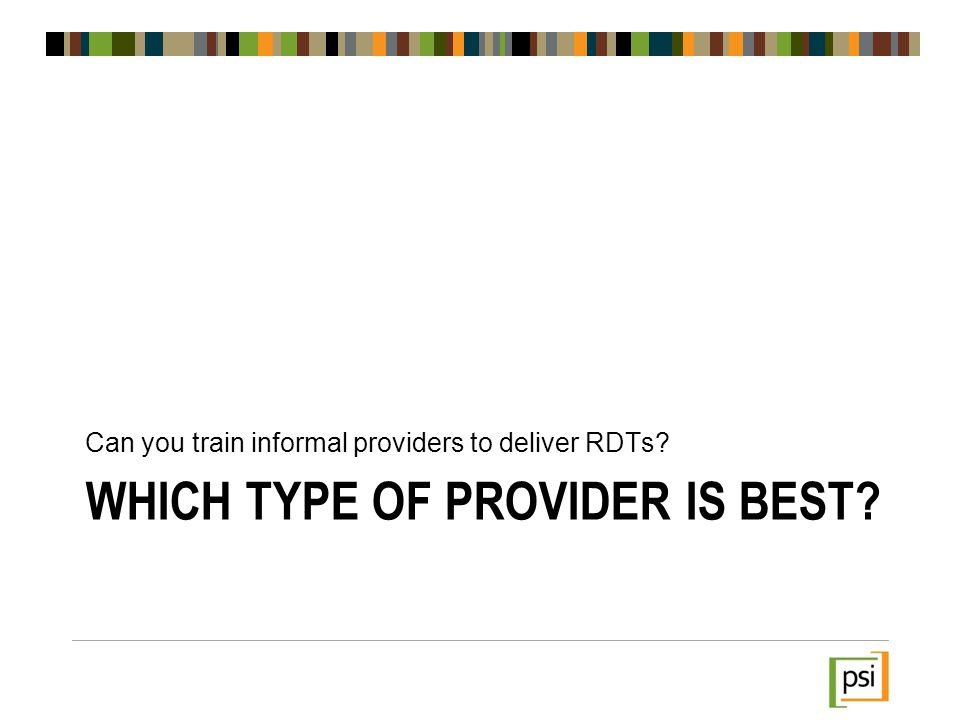 WHICH TYPE OF PROVIDER IS BEST? Can you train informal providers to deliver RDTs?
