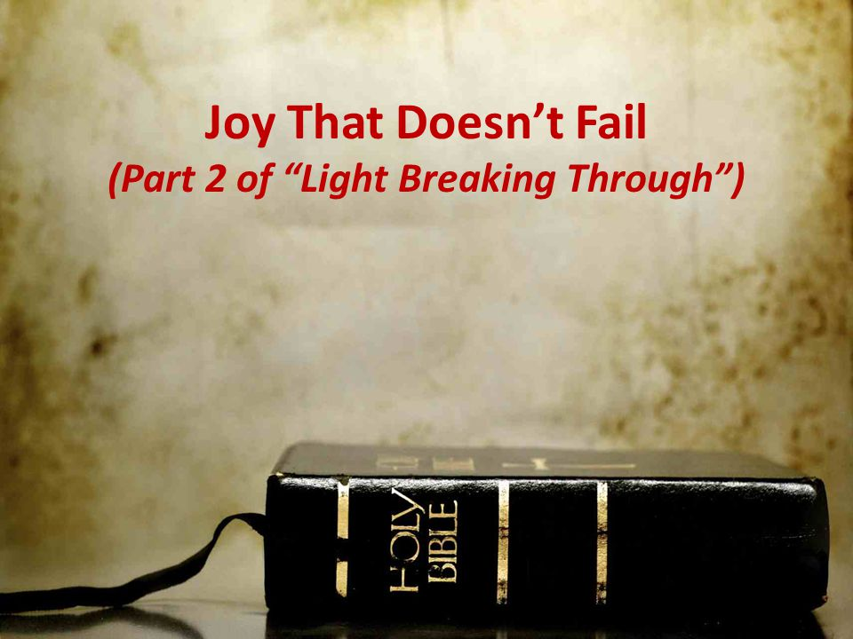 Joy That Doesn't Fail (Part 2 of Light Breaking Through )