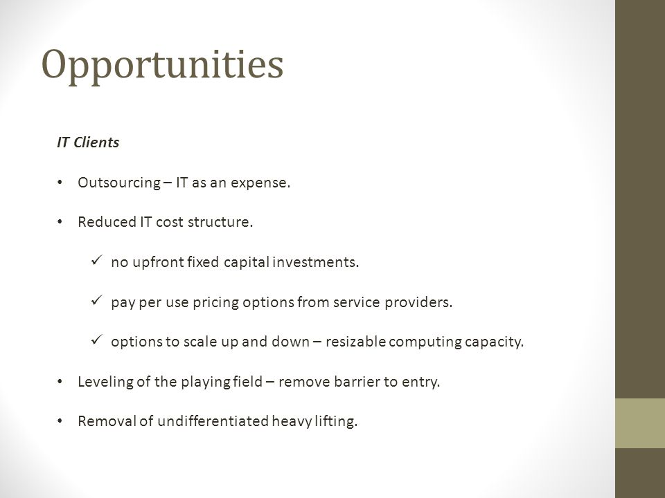 Opportunities IT Clients Outsourcing – IT as an expense.