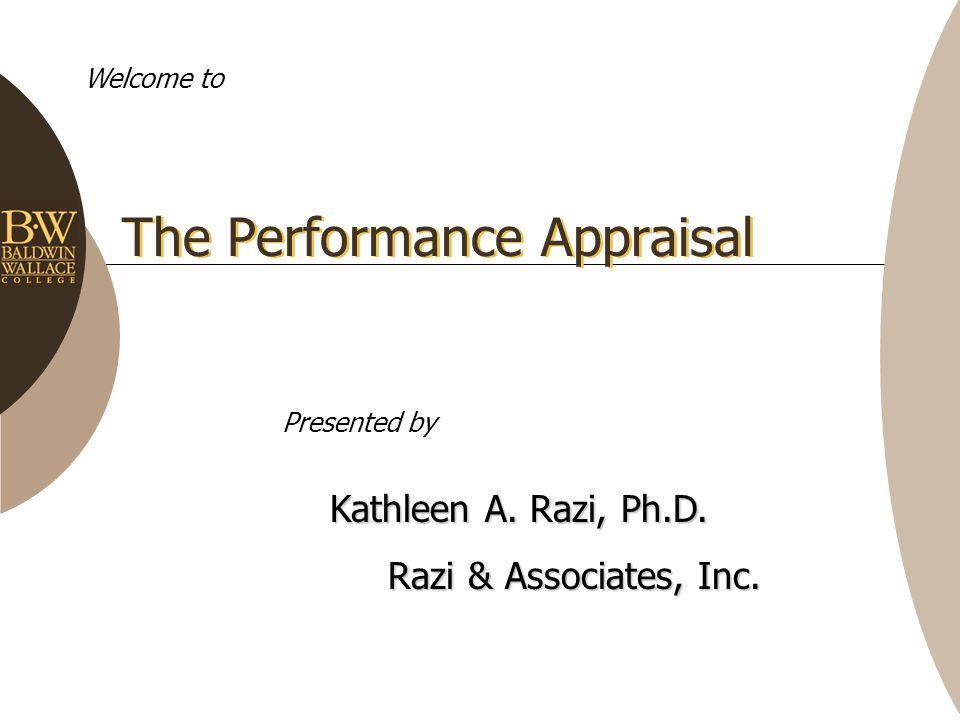 The Performance Appraisal Welcome to Kathleen A. Razi, Ph.D. Razi & Associates, Inc. Razi & Associates, Inc. Presented by