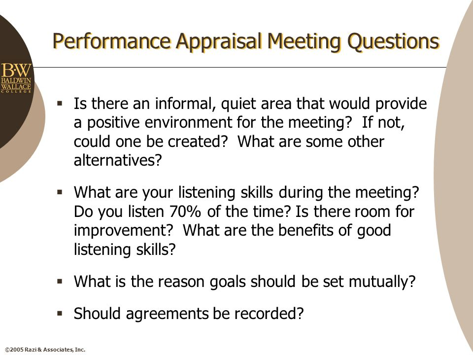 ©2005 Razi & Associates, Inc. Performance Appraisal Meeting Questions  Is there an informal, quiet area that would provide a positive environment for