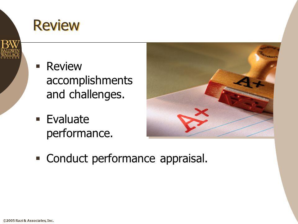 ©2005 Razi & Associates, Inc. Review  Review accomplishments and challenges.