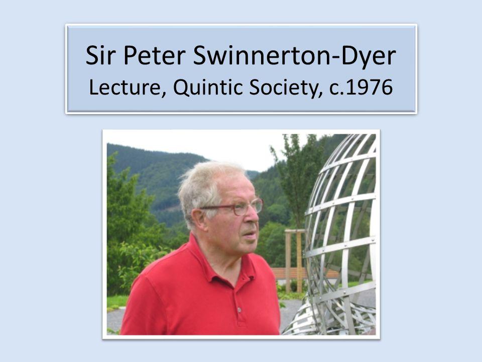 Sir Peter Swinnerton-Dyer Lecture, Quintic Society, c.1976 Sir Peter Swinnerton-Dyer Lecture, Quintic Society, c.1976