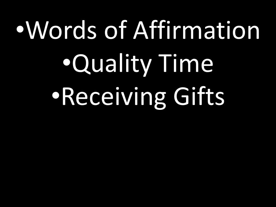 Words of Affirmation Quality Time Receiving Gifts