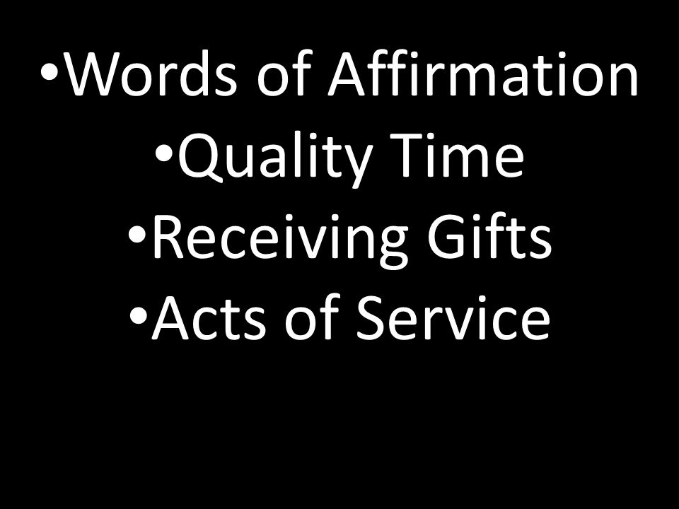 Words of Affirmation Quality Time Receiving Gifts Acts of Service