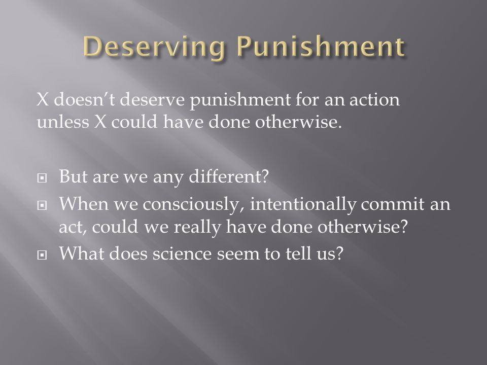 X doesn't deserve punishment for an action unless X could have done otherwise.