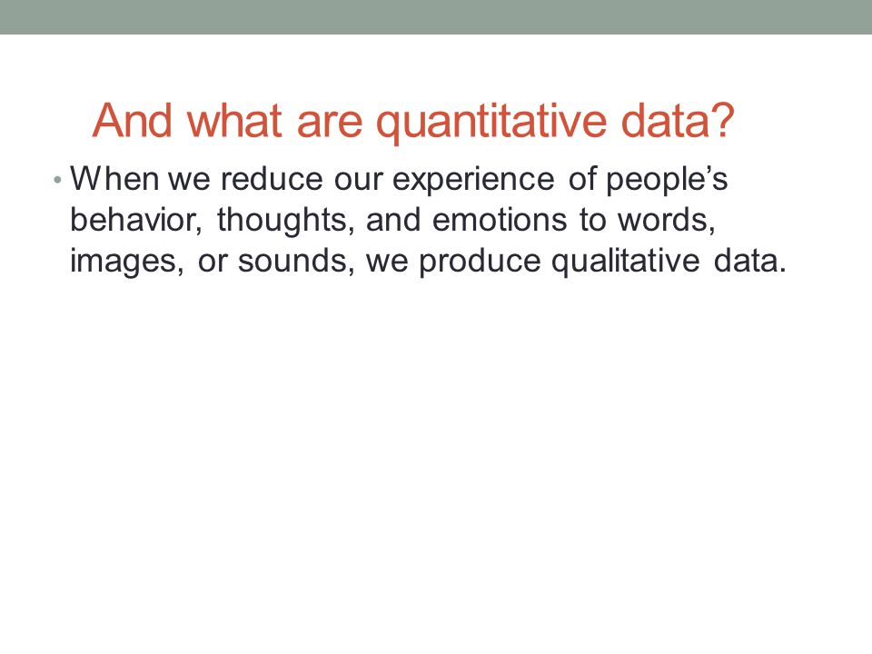 And what are quantitative data.