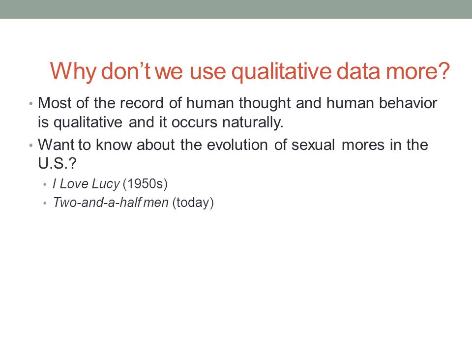 Why don't we use qualitative data more.