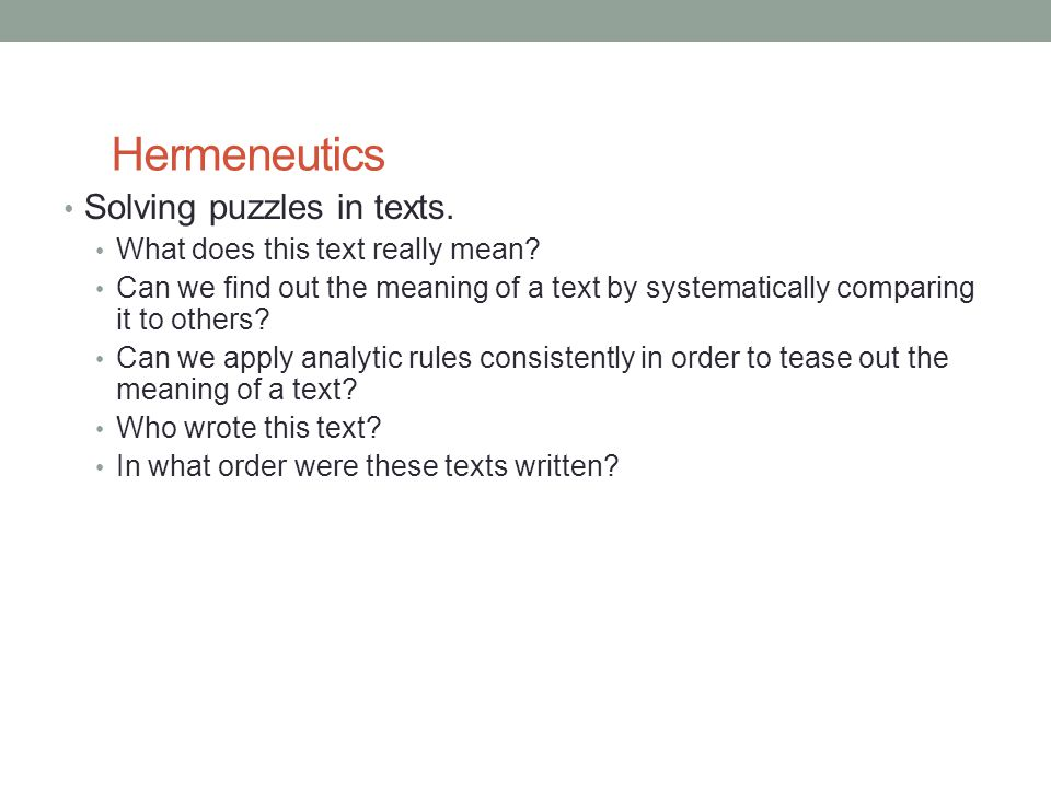 Hermeneutics Solving puzzles in texts. What does this text really mean.