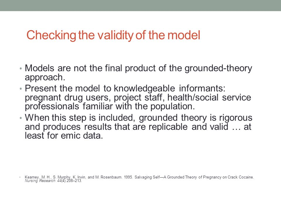 Checking the validity of the model Models are not the final product of the grounded-theory approach.