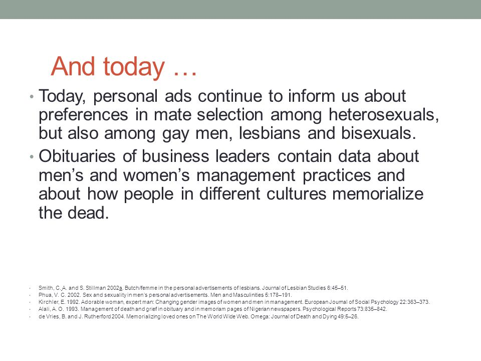 And today … Today, personal ads continue to inform us about preferences in mate selection among heterosexuals, but also among gay men, lesbians and bisexuals.