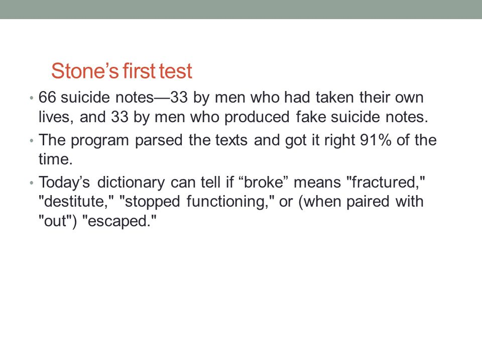 Stone's first test 66 suicide notes—33 by men who had taken their own lives, and 33 by men who produced fake suicide notes.