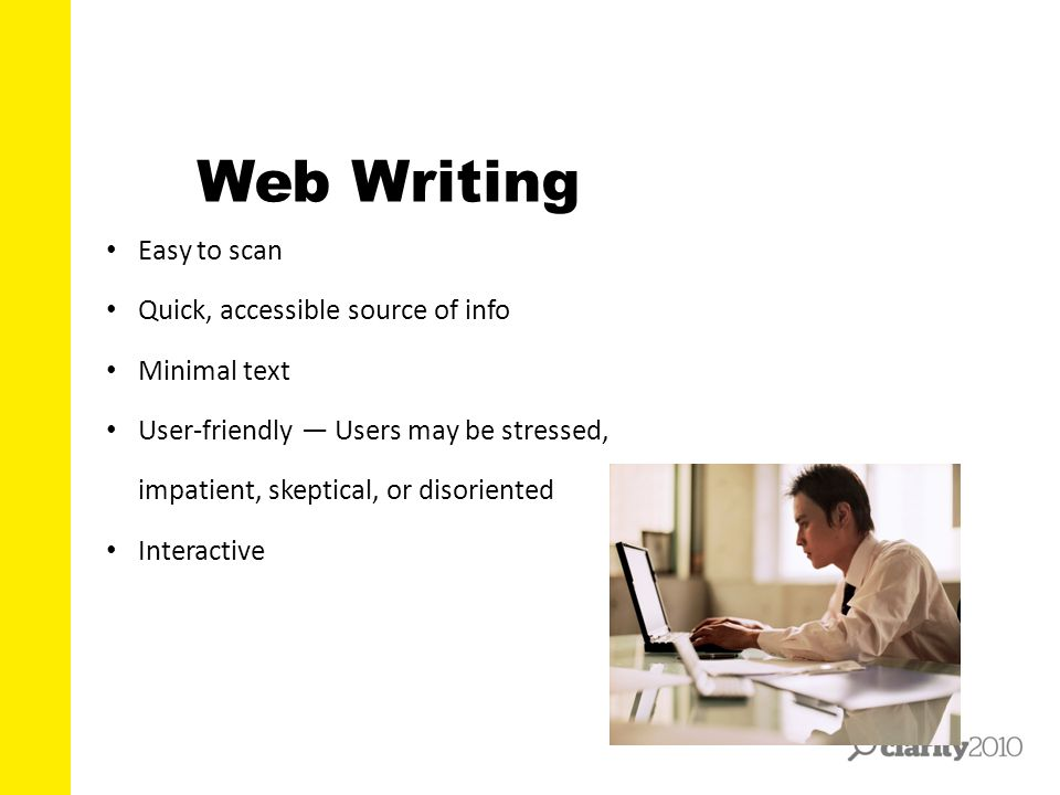 Web Writing Easy to scan Quick, accessible source of info Minimal text User-friendly — Users may be stressed, impatient, skeptical, or disoriented Int