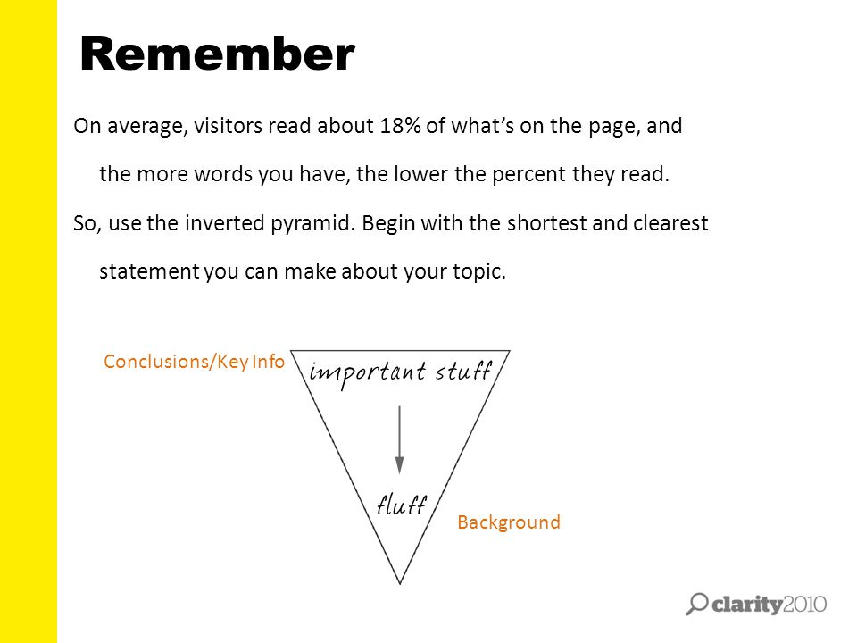 Remember On average, visitors read about 18% of what's on the page, and the more words you have, the lower the percent they read. So, use the inverted
