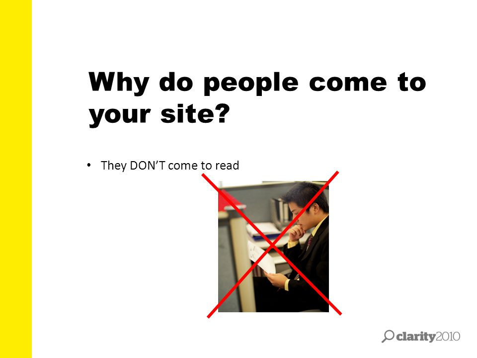 Why do people come to your site? They DON'T come to read
