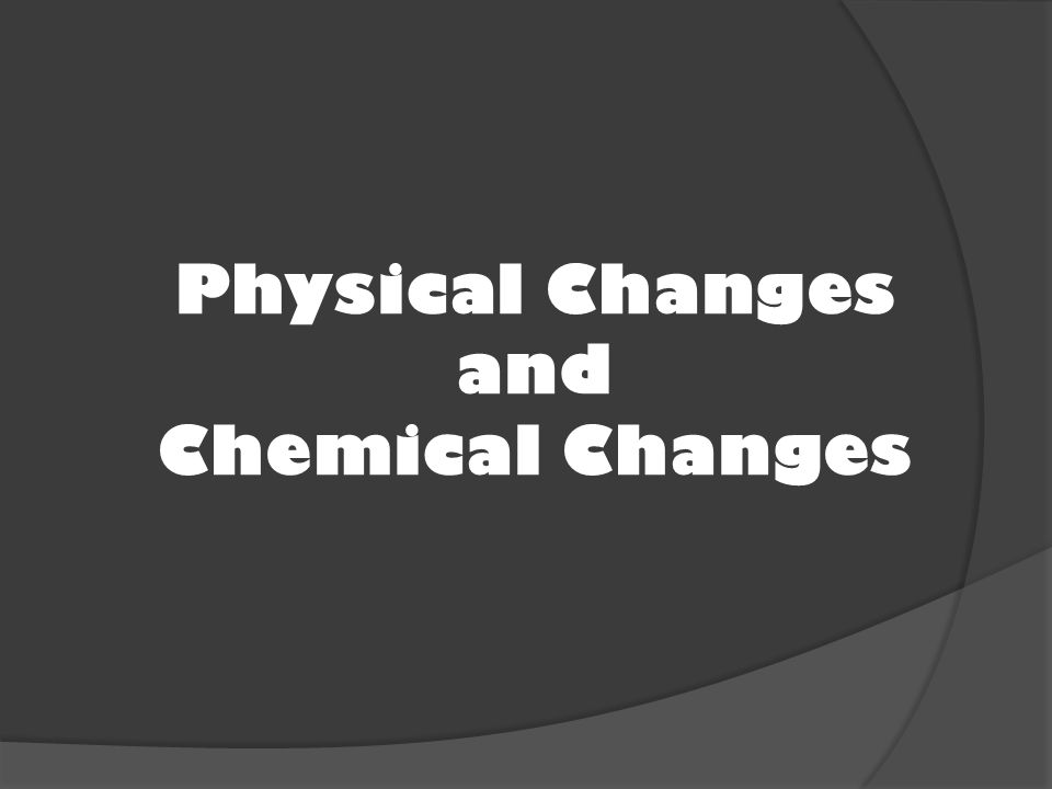 Physical Changes and Chemical Changes