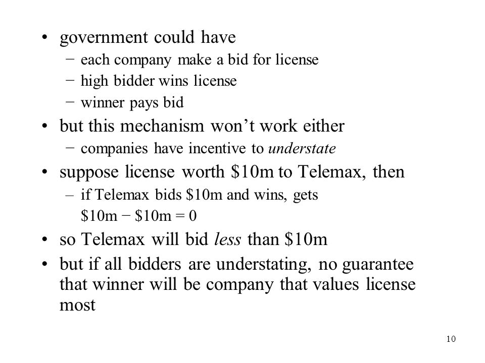 10 government could have −each company make a bid for license −high bidder wins license −winner pays bid but this mechanism won't work either −compani
