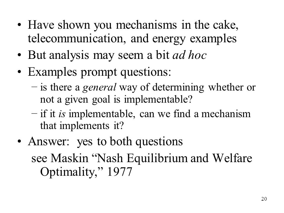 20 Have shown you mechanisms in the cake, telecommunication, and energy examples But analysis may seem a bit ad hoc Examples prompt questions: −is the