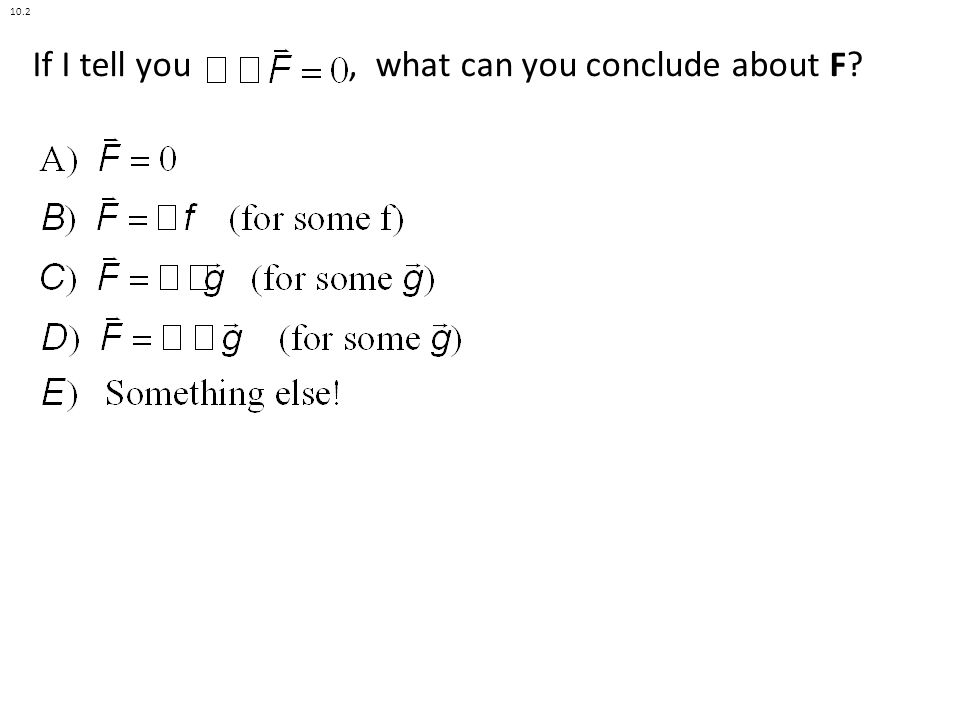 If I tell you, what can you conclude about F? 10.2