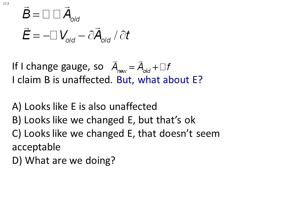 If I change gauge, so I claim B is unaffected. But, what about E.
