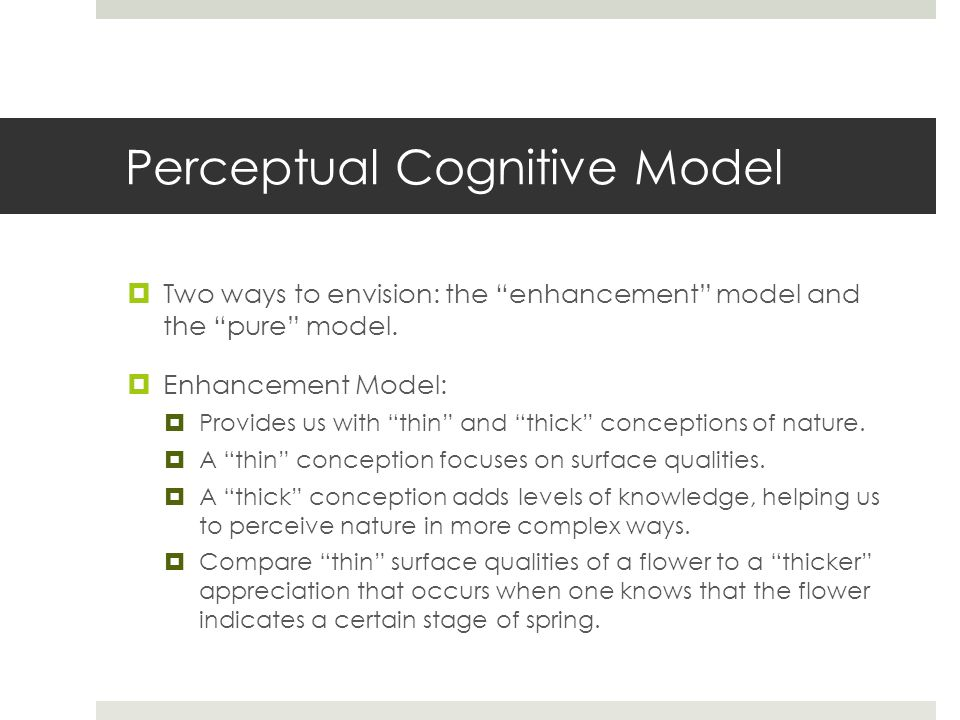 Perceptual Cognitive Model  Two ways to envision: the enhancement model and the pure model.