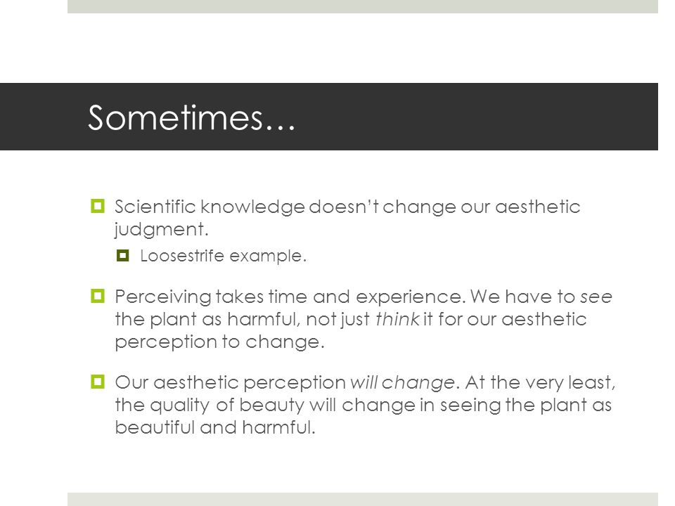 Sometimes…  Scientific knowledge doesn't change our aesthetic judgment.