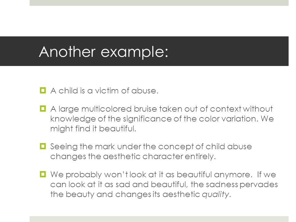 Another example:  A child is a victim of abuse.