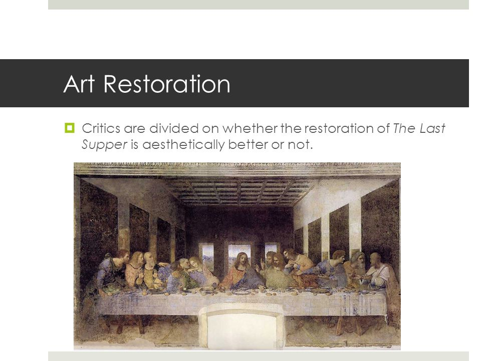 Art Restoration  Critics are divided on whether the restoration of The Last Supper is aesthetically better or not.