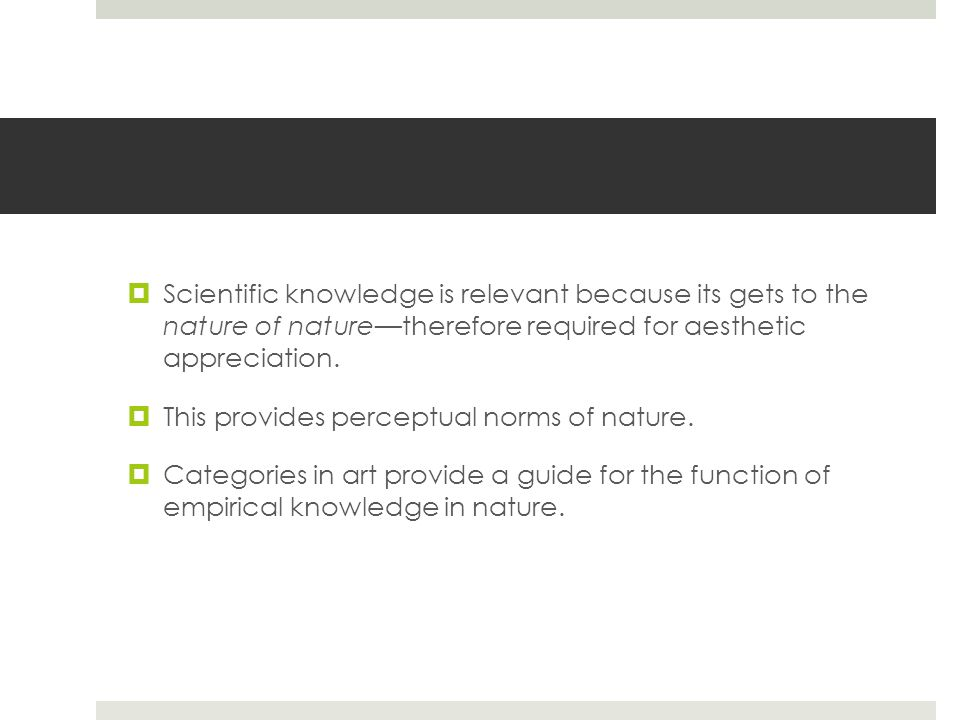  Scientific knowledge is relevant because its gets to the nature of nature—therefore required for aesthetic appreciation.