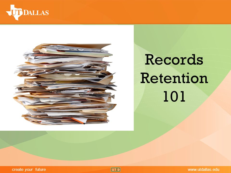 create your futurewww.utdallas.edu Records Retention 101