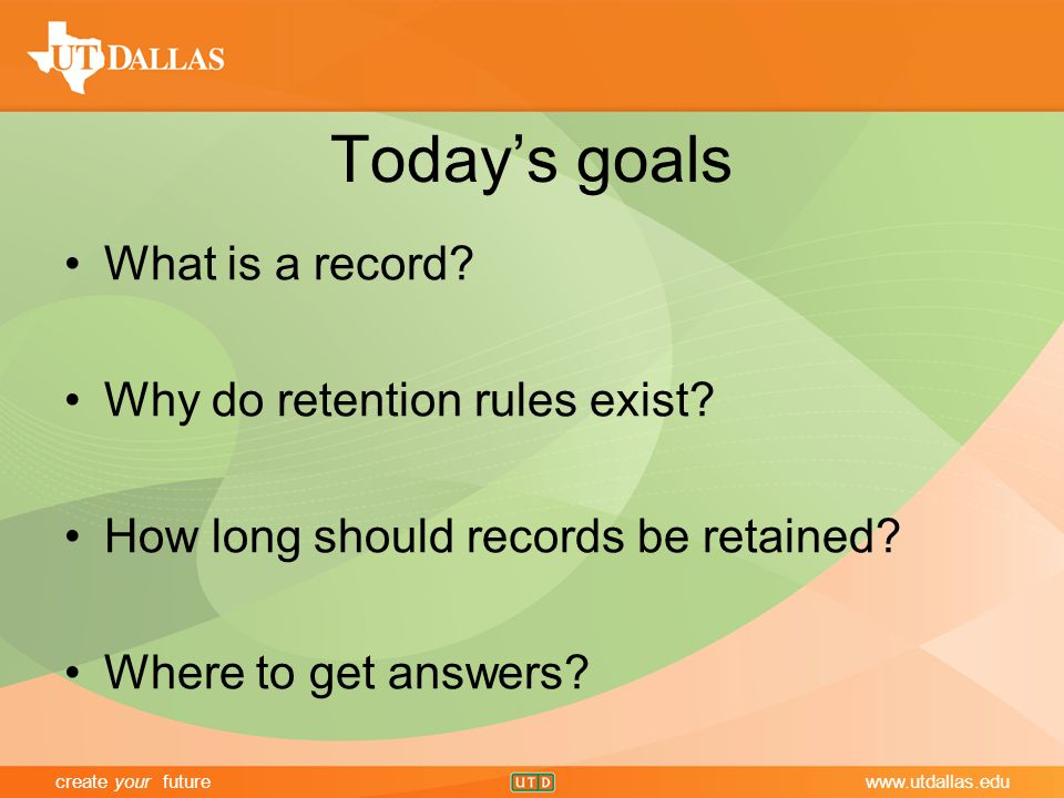 create your futurewww.utdallas.edu Today's goals What is a record.
