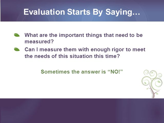 Evaluation Starts By Saying… What are the important things that need to be measured.