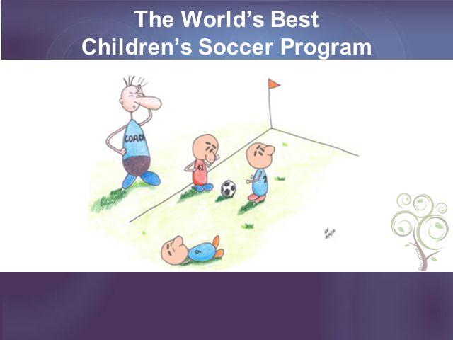 The World's Best Children's Soccer Program