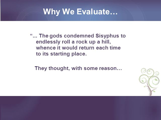 Why We Evaluate… ...