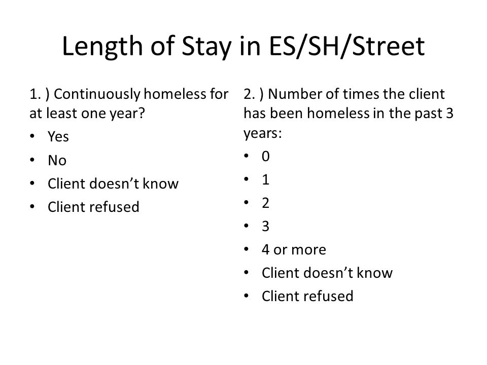 Length of Stay in ES/SH/Street 1. ) Continuously homeless for at least one year.