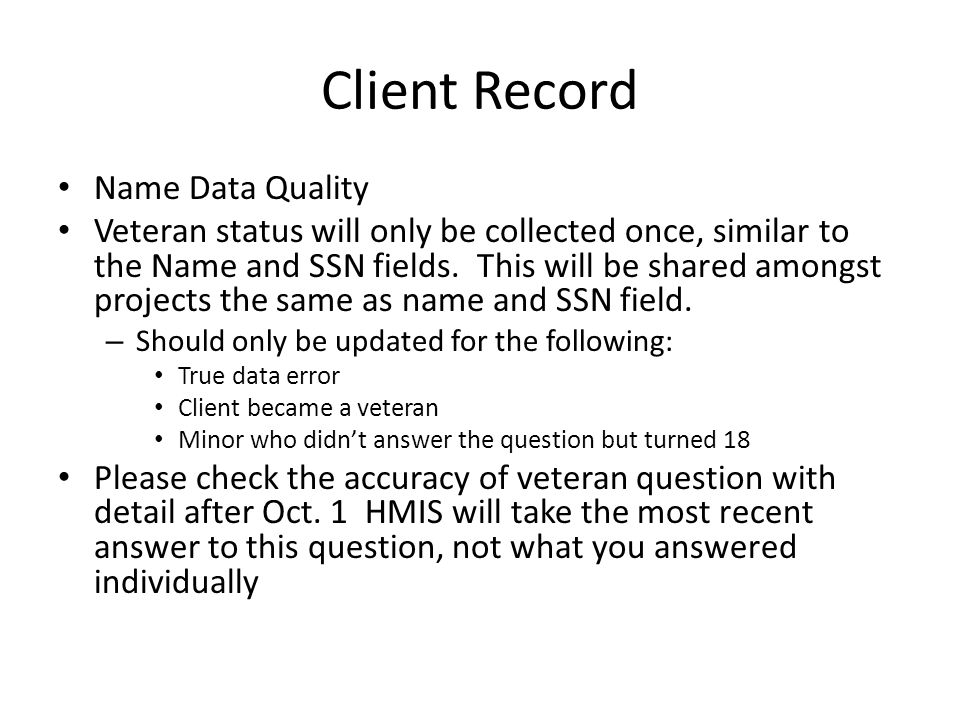 Client Record Name Data Quality Veteran status will only be collected once, similar to the Name and SSN fields.