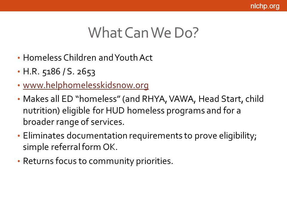 nlchp.org What Can We Do. Homeless Children and Youth Act H.R.