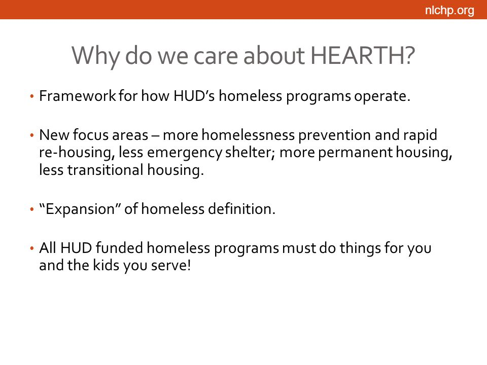 nlchp.org Why do we care about HEARTH. Framework for how HUD's homeless programs operate.