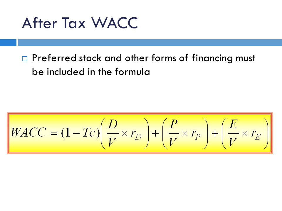 After Tax WACC  Preferred stock and other forms of financing must be included in the formula