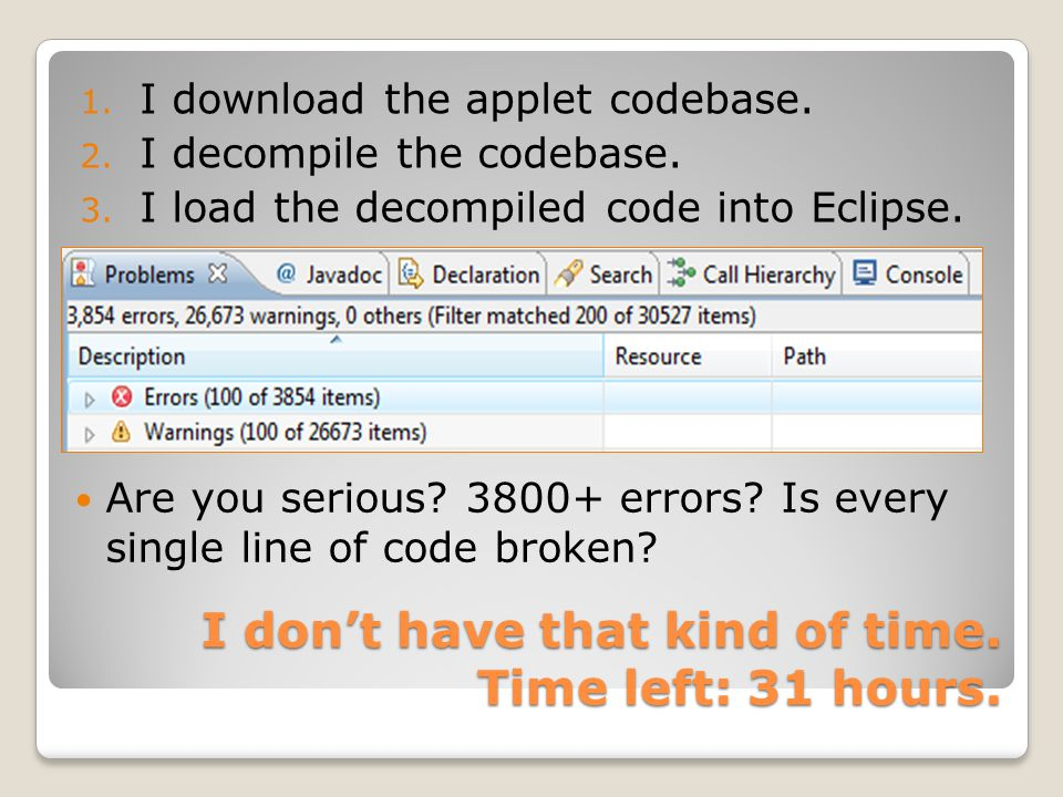 I don't have that kind of time. Time left: 31 hours. 1. I download the applet codebase. 2. I decompile the codebase. 3. I load the decompiled code int