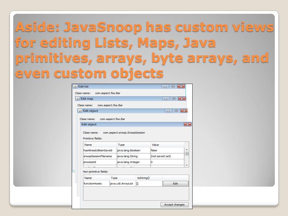Aside: JavaSnoop has custom views for editing Lists, Maps, Java primitives, arrays, byte arrays, and even custom objects