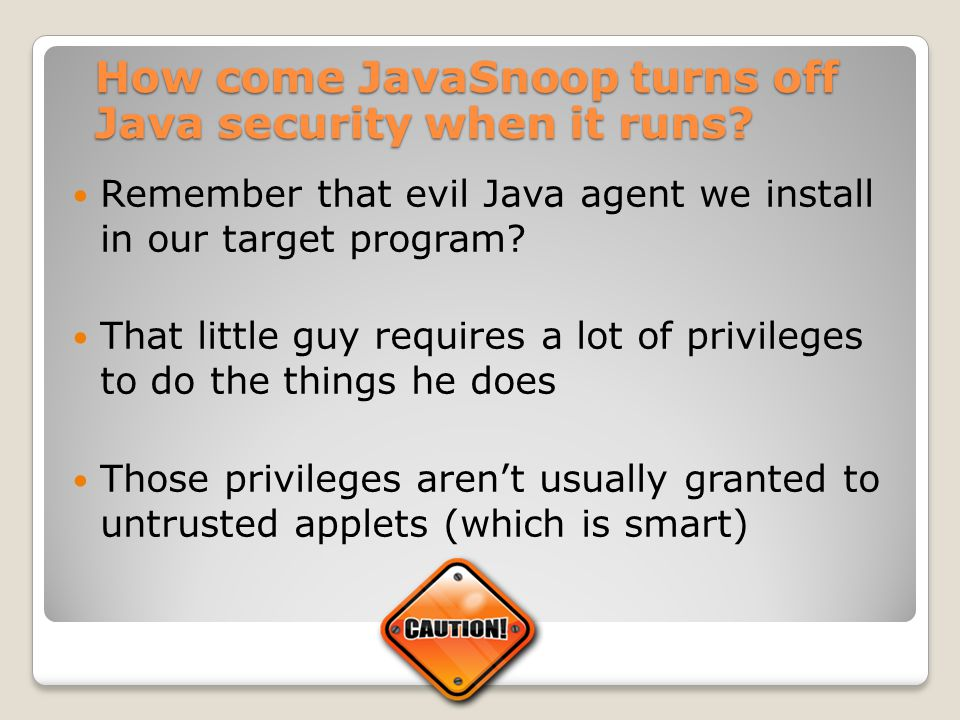 Remember that evil Java agent we install in our target program? That little guy requires a lot of privileges to do the things he does Those privileges