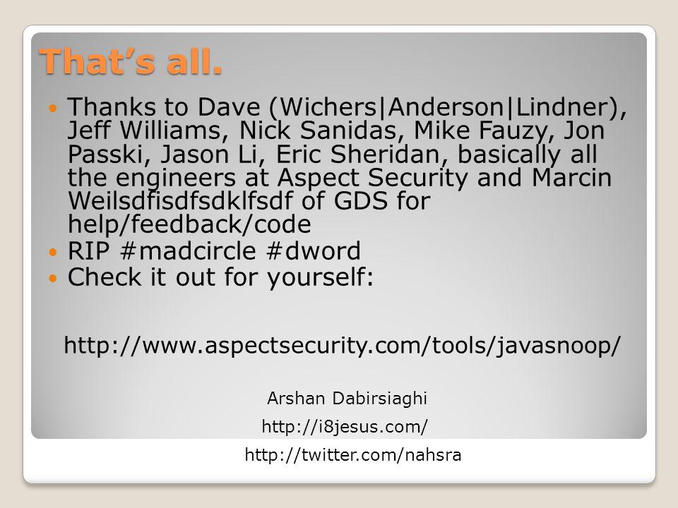 That's all. Thanks to Dave (Wichers|Anderson|Lindner), Jeff Williams, Nick Sanidas, Mike Fauzy, Jon Passki, Jason Li, Eric Sheridan, basically all the