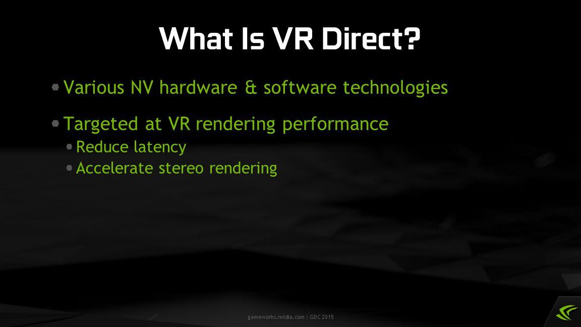 gameworks.nvidia.com | GDC 2015 VR Direct Components In This Talk Asynchronous Timewarp VR SLI