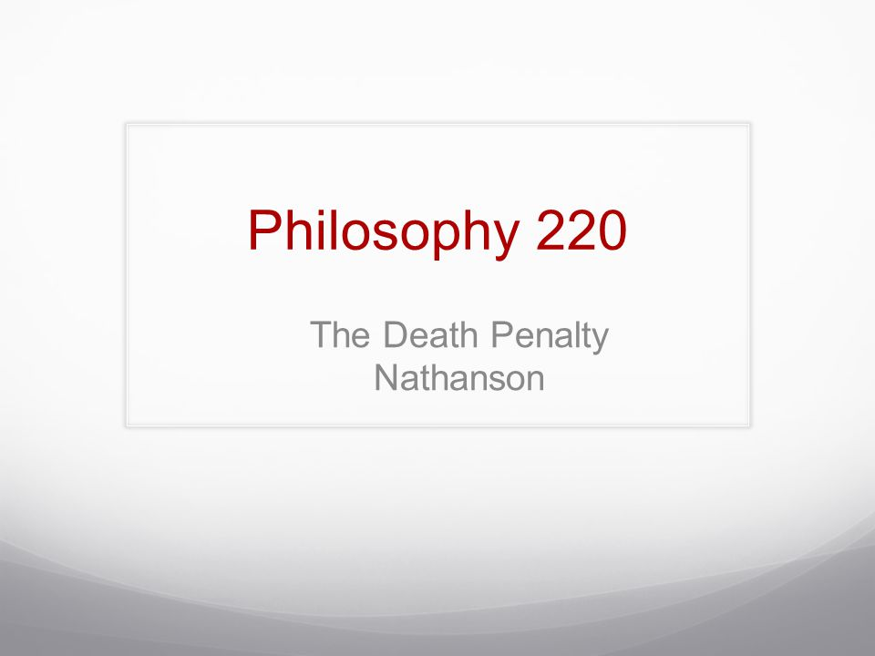 Philosophy 220 The Death Penalty Nathanson